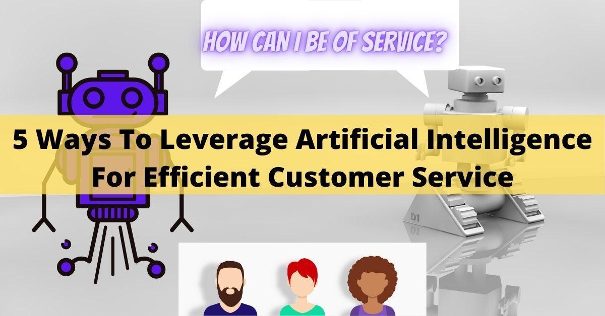 5 cách tận dụng trí tuệ nhân tạo để có dịch vụ khách hàng hiệu quả